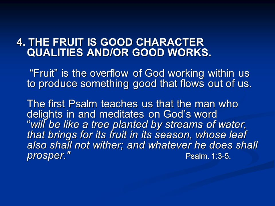 4. THE FRUIT IS GOOD CHARACTER QUALITIES AND/OR GOOD WORKS