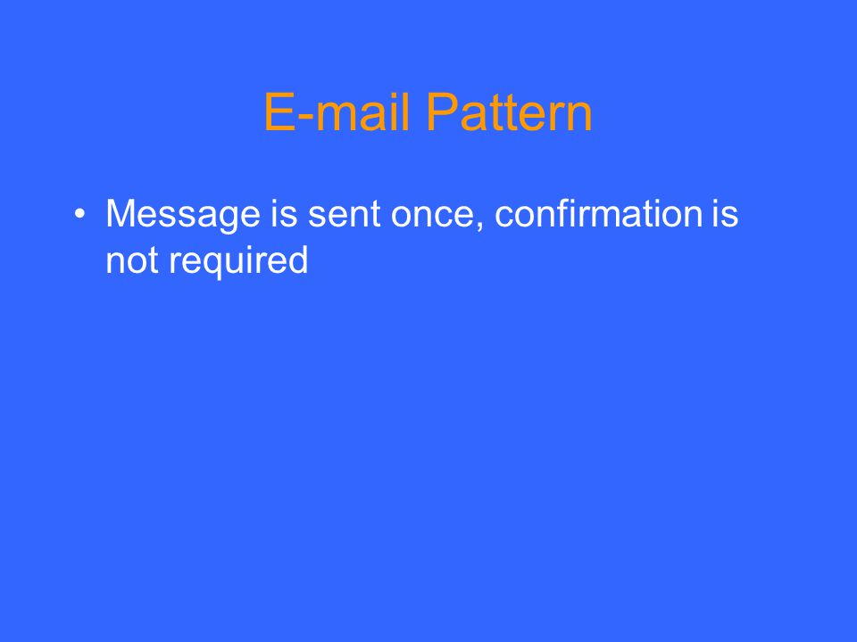 E-mail Pattern Message is sent once, confirmation is not required