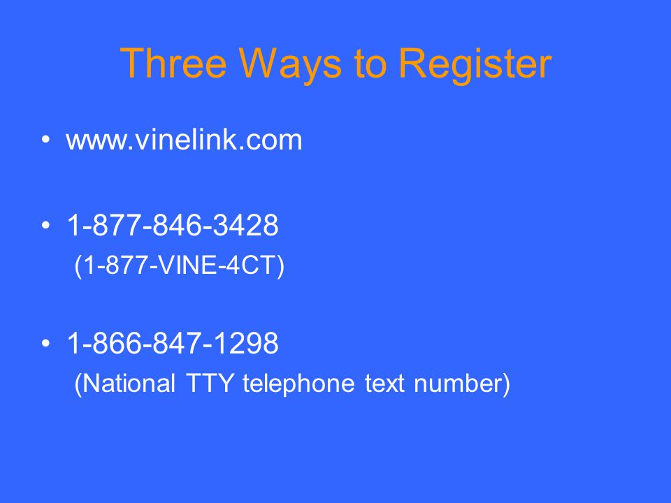 Three Ways to Register www.vinelink.com 1-877-846-3428 1-866-847-1298
