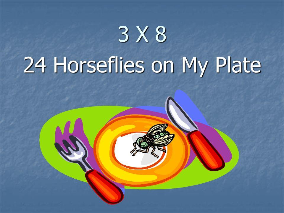 3 X 8 24 Horseflies on My Plate