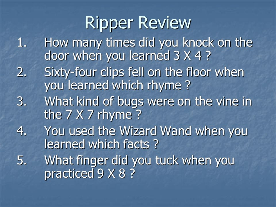 Ripper Review 1. How many times did you knock on the door when you learned 3 X 4