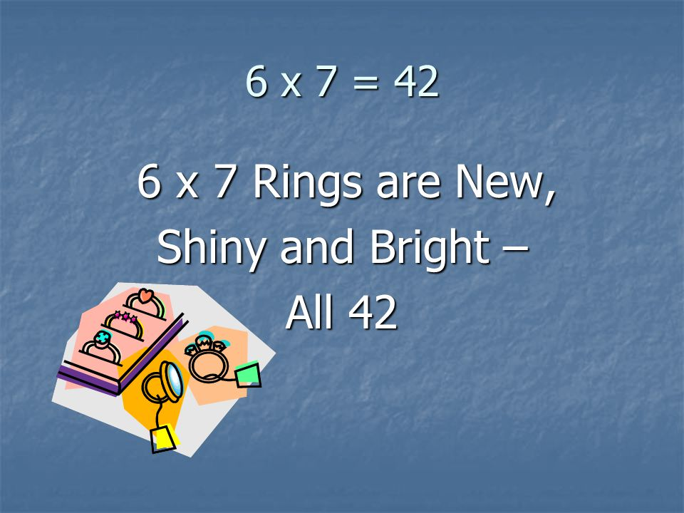 6 x 7 = 42 6 x 7 Rings are New, Shiny and Bright – All 42