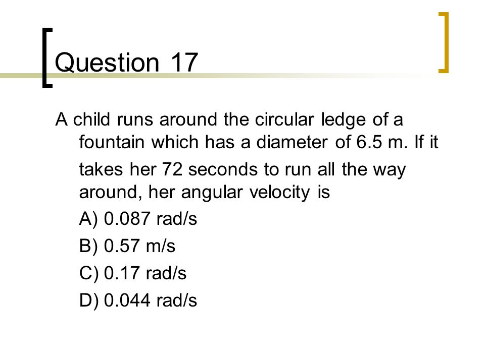 Question 17 A child runs around the circular ledge of a fountain which has a diameter of 6.5 m. If it.