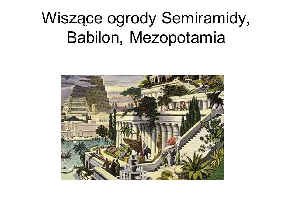 Wiszące ogrody Semiramidy, Babilon, Mezopotamia