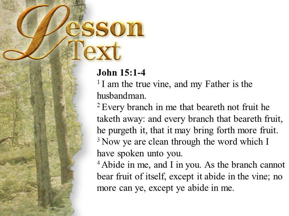 John 15:1-4 John 15:1-4. 1 I am the true vine, and my Father is the husbandman.