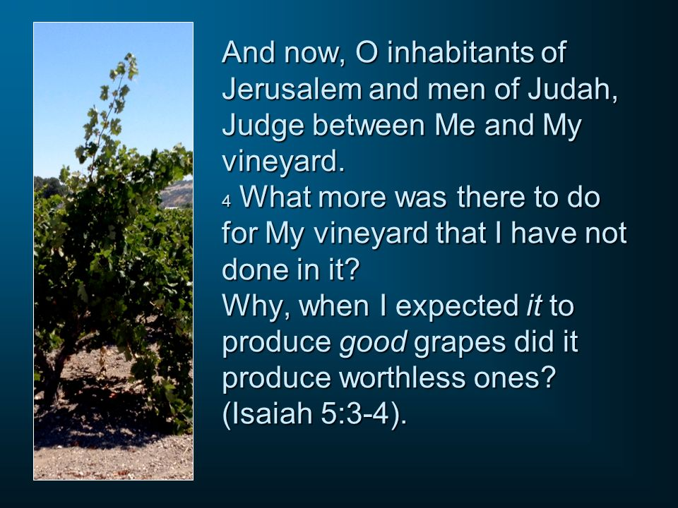And now, O inhabitants of Jerusalem and men of Judah, Judge between Me and My vineyard.
