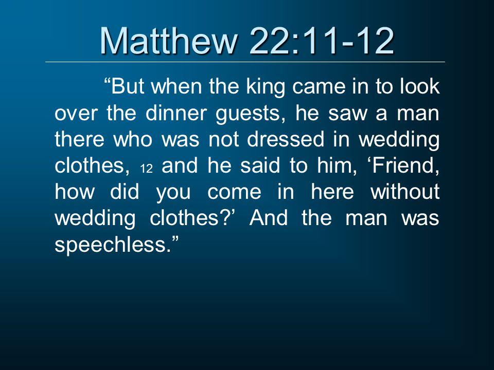 Matthew 22:11-12