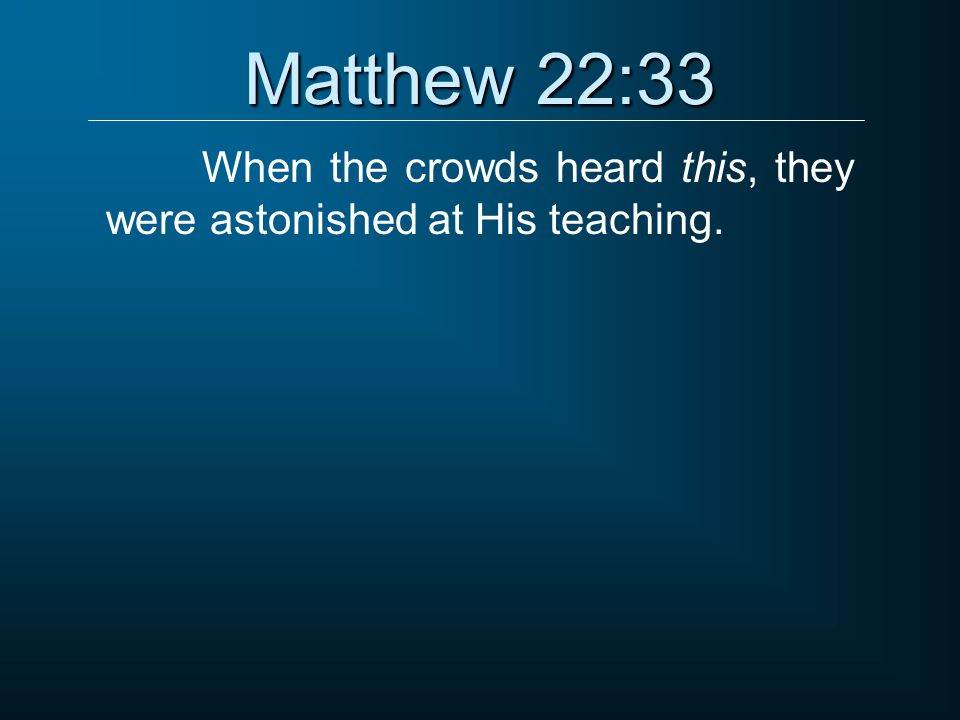 When the crowds heard this, they were astonished at His teaching.