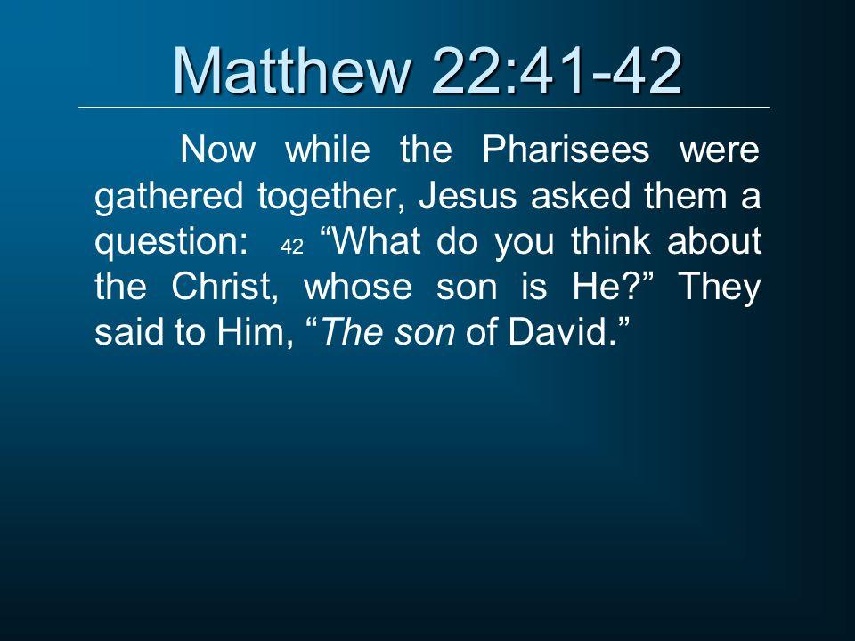 Matthew 22:41-42