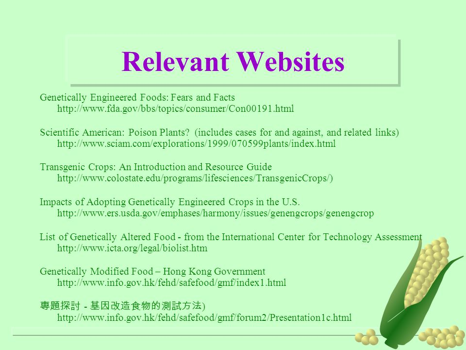 Relevant Websites Genetically Engineered Foods: Fears and Facts http://www.fda.gov/bbs/topics/consumer/Con00191.html.