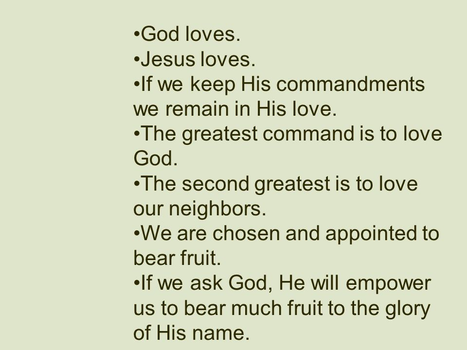 God loves. Jesus loves. If we keep His commandments we remain in His love. The greatest command is to love God.