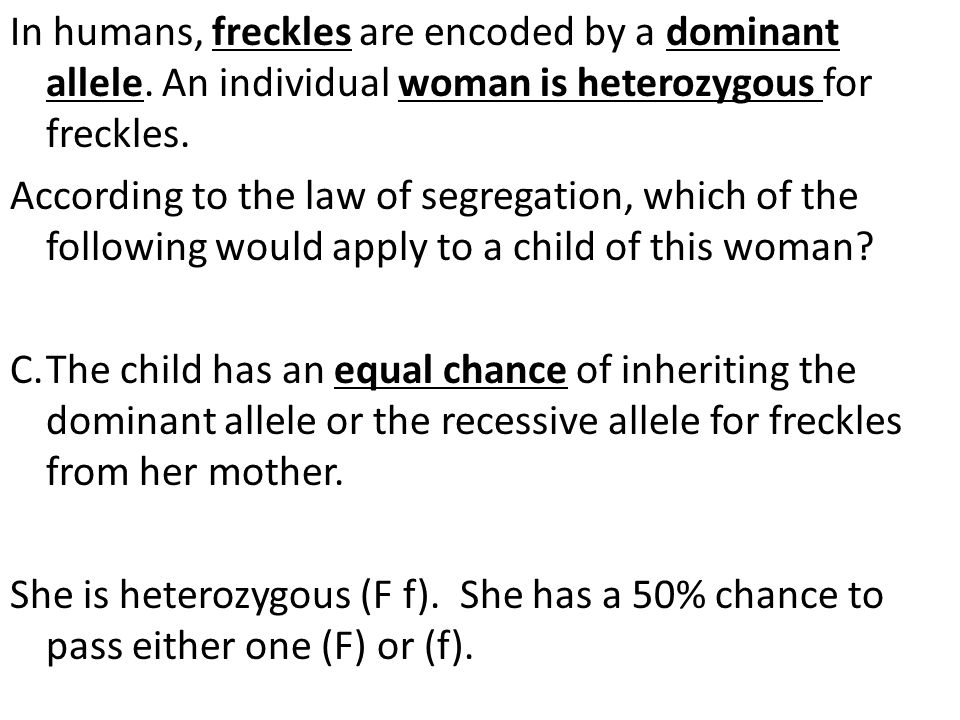 In humans, freckles are encoded by a dominant allele