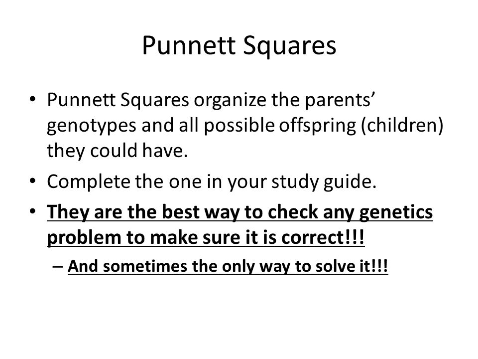 Punnett Squares Punnett Squares organize the parents' genotypes and all possible offspring (children) they could have.