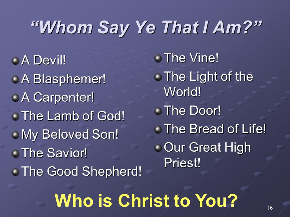 Whom Say Ye That I Am Who is Christ to You