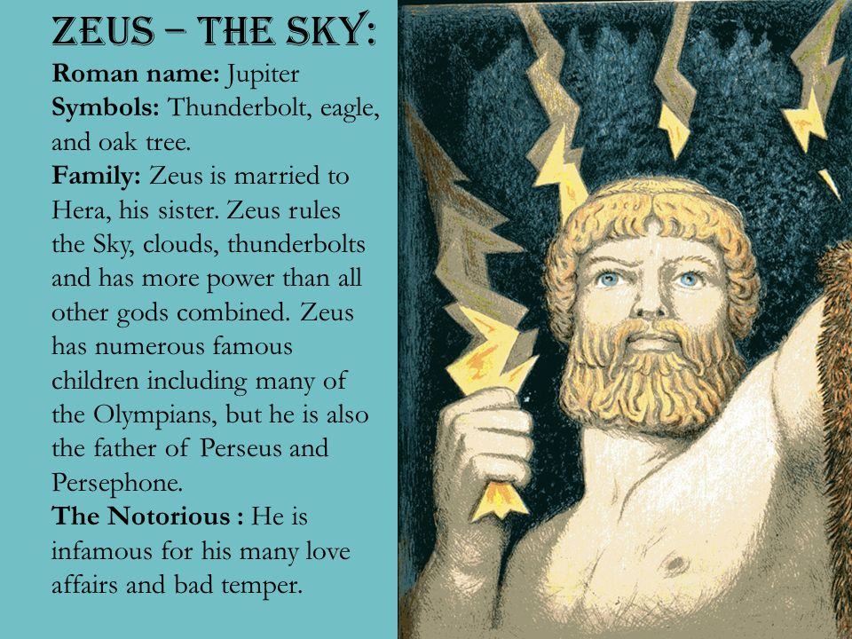 Zeus Zeus – The Sky: Roman name: Jupiter