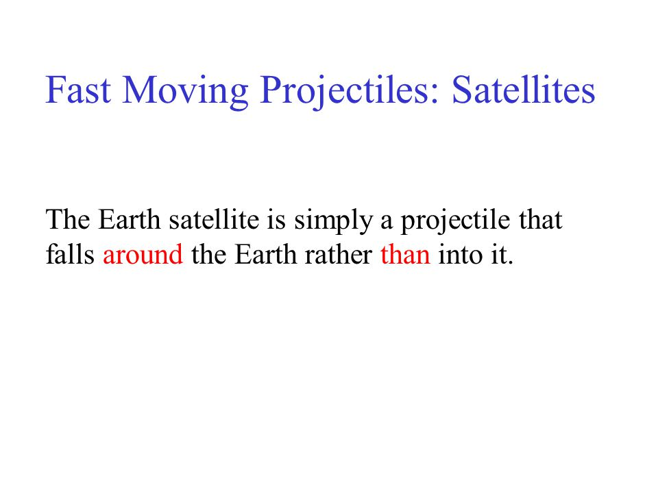 Fast Moving Projectiles: Satellites