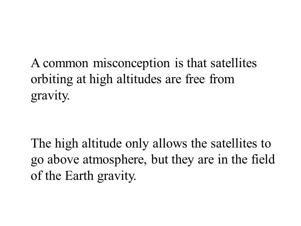 A common misconception is that satellites orbiting at high altitudes are free from gravity.