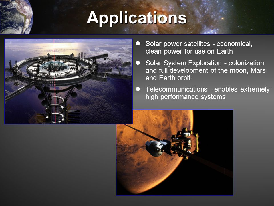 Applications Solar power satellites - economical, clean power for use on Earth.
