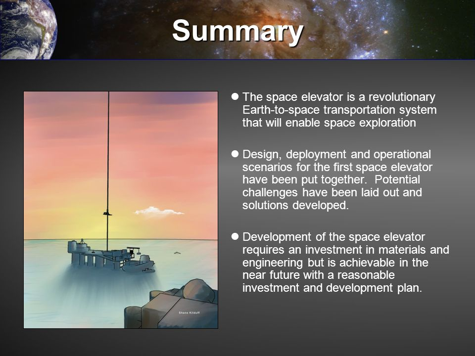 Summary The space elevator is a revolutionary Earth-to-space transportation system that will enable space exploration.