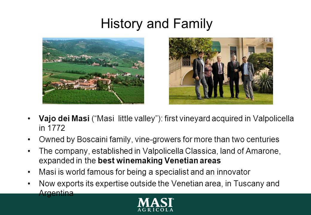 History and Family Vajo dei Masi ( Masi little valley ): first vineyard acquired in Valpolicella in 1772.
