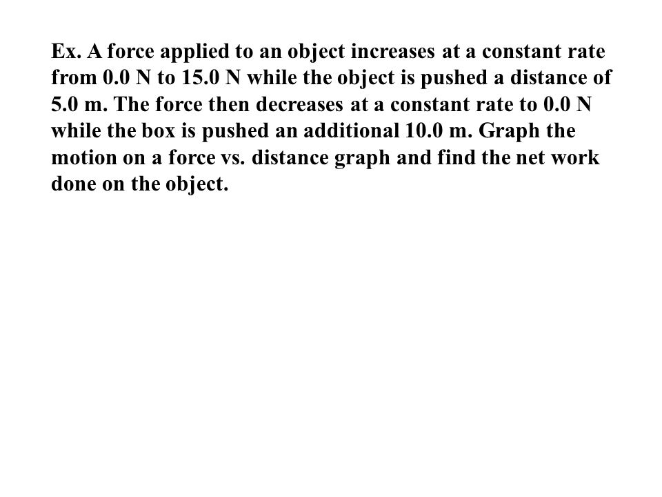 Ex. A force applied to an object increases at a constant rate from 0