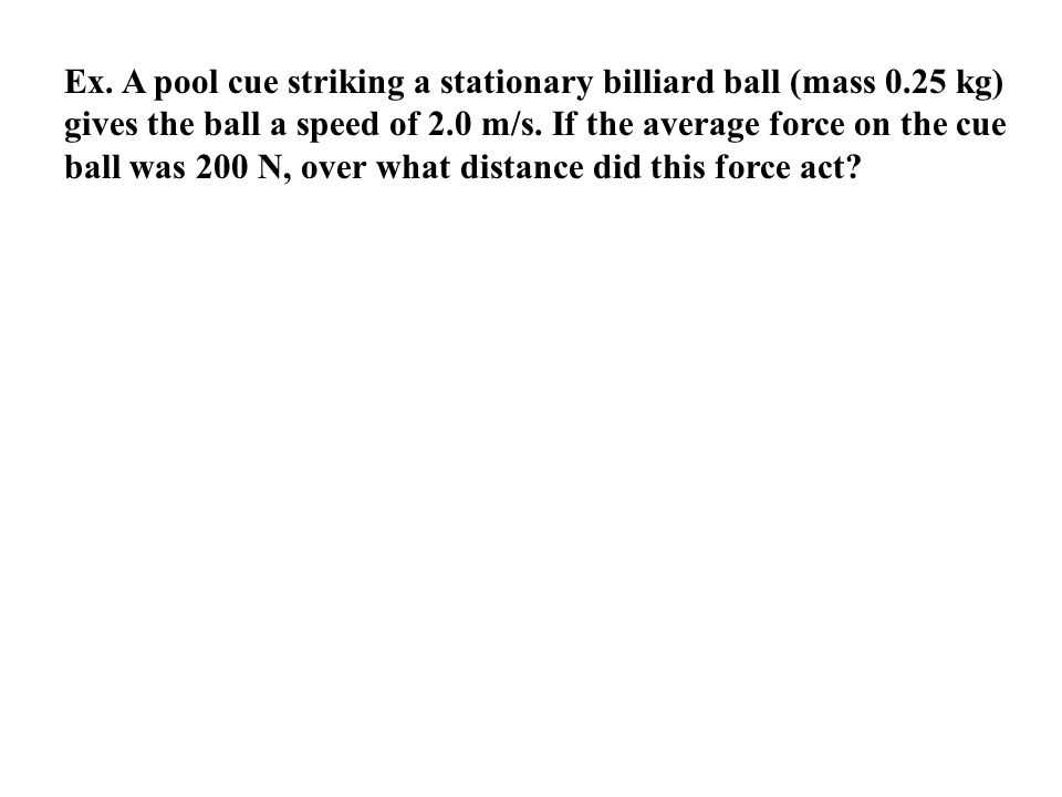 Ex. A pool cue striking a stationary billiard ball (mass 0