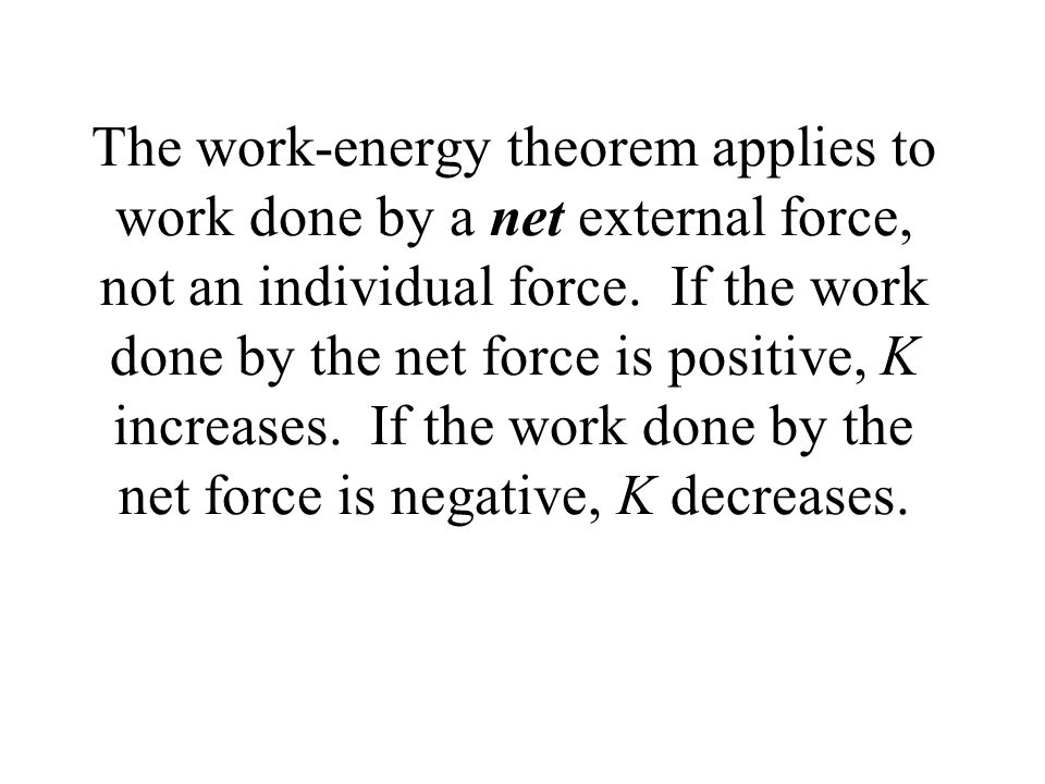 The work-energy theorem applies to work done by a net external force, not an individual force.