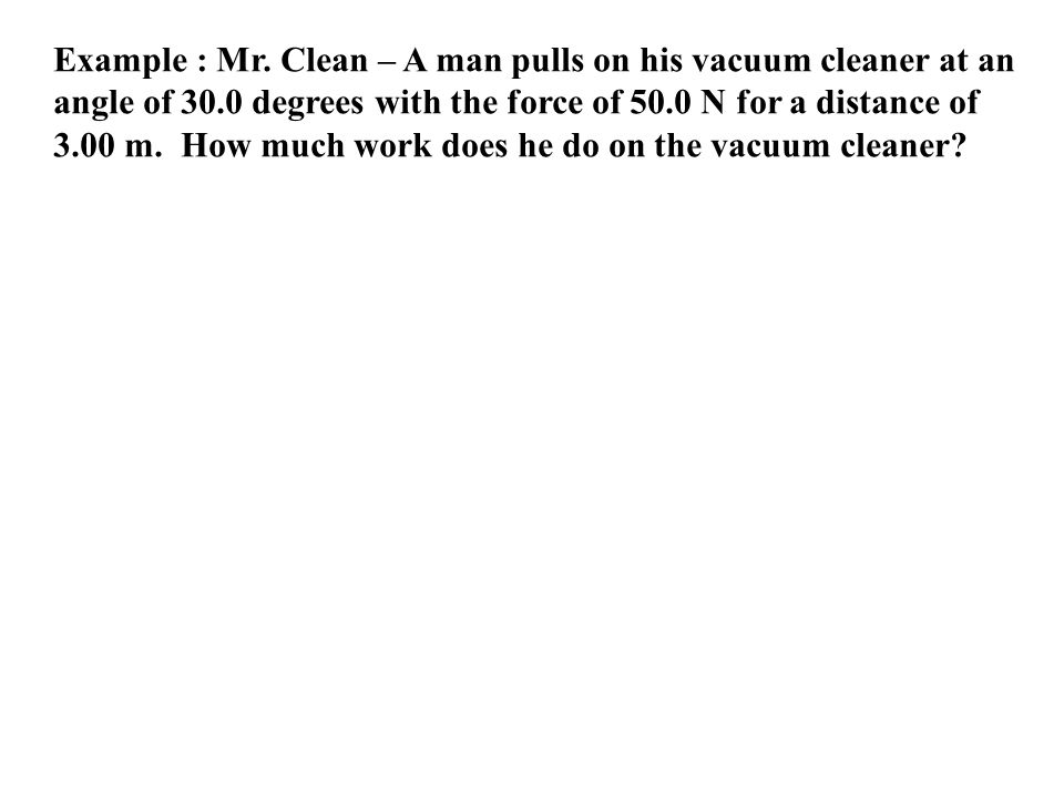 Example : Mr. Clean – A man pulls on his vacuum cleaner at an