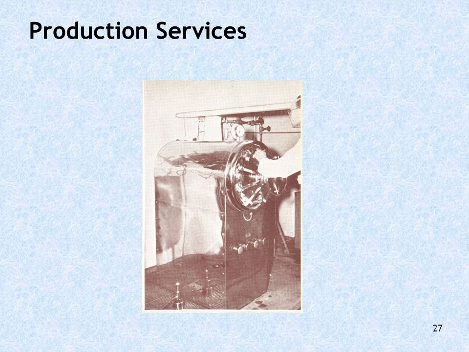 Production Services The Department's production activity was often on a near commercial scale.