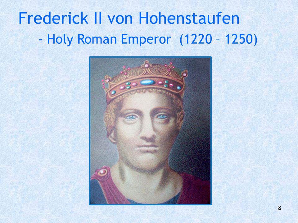 Frederick II von Hohenstaufen - Holy Roman Emperor (1220 – 1250)