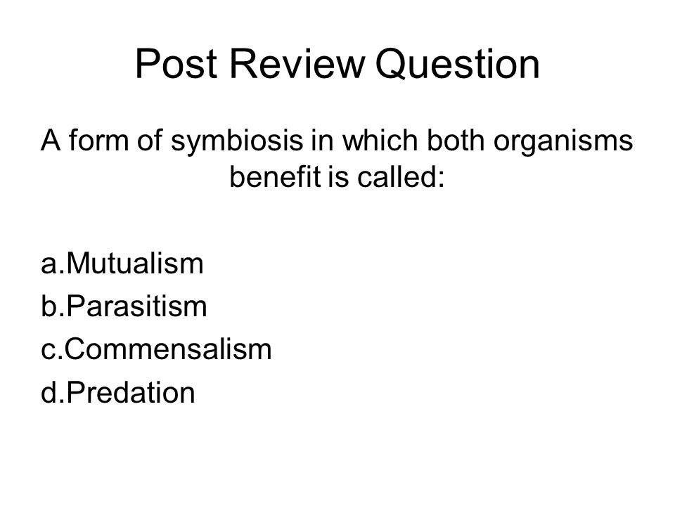 A form of symbiosis in which both organisms benefit is called: