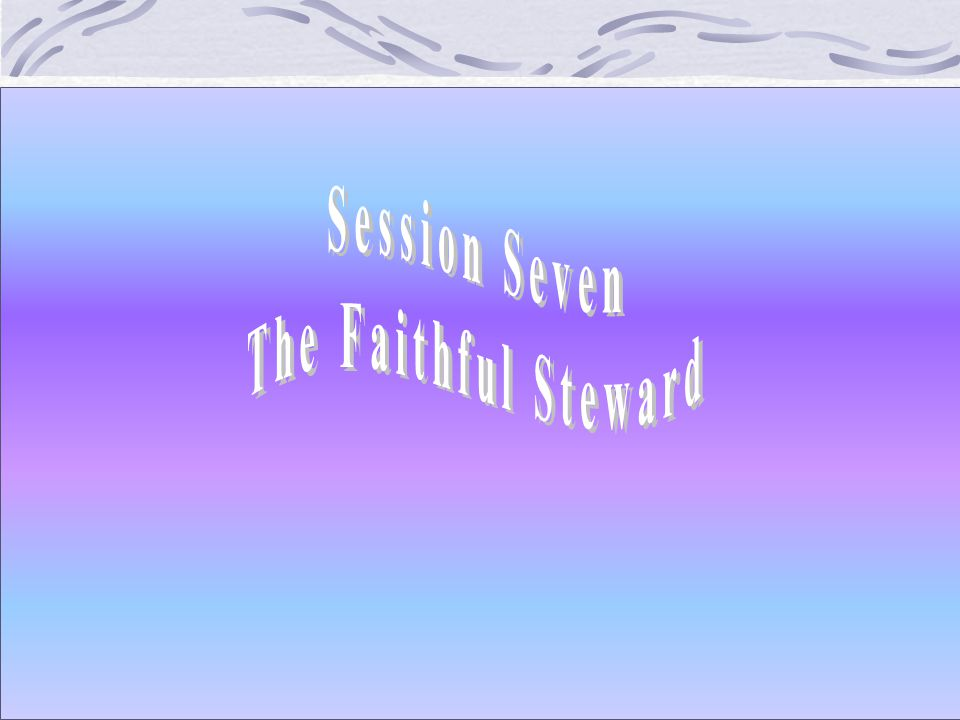 Session Seven The Faithful Steward