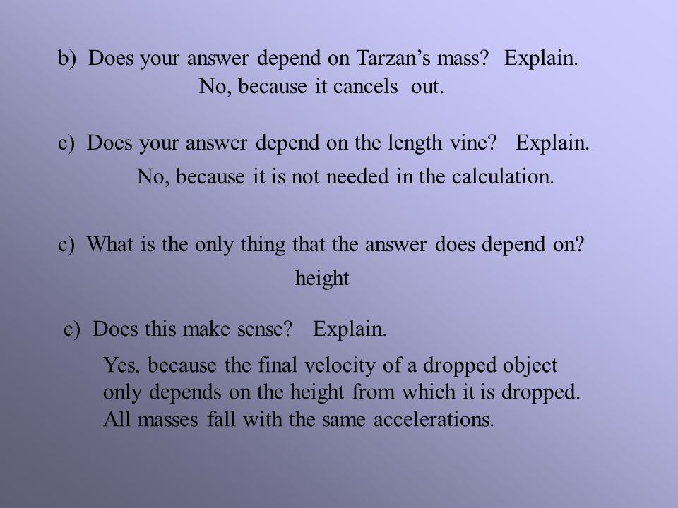 b) Does your answer depend on Tarzan's mass Explain.