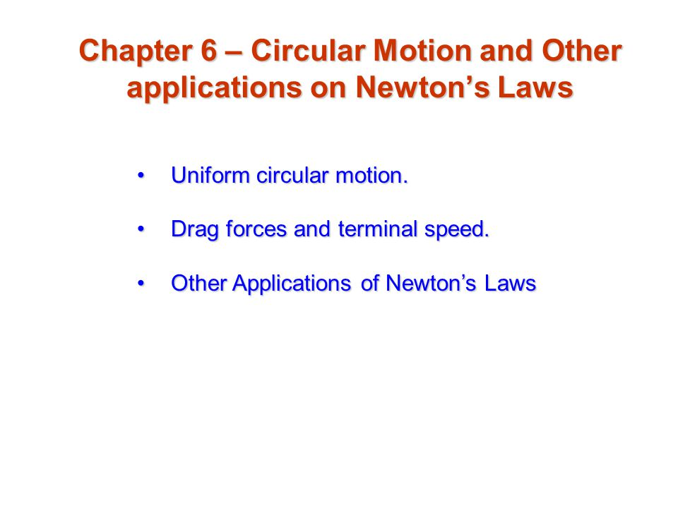 Chapter 6 – Circular Motion and Other applications on Newton's Laws