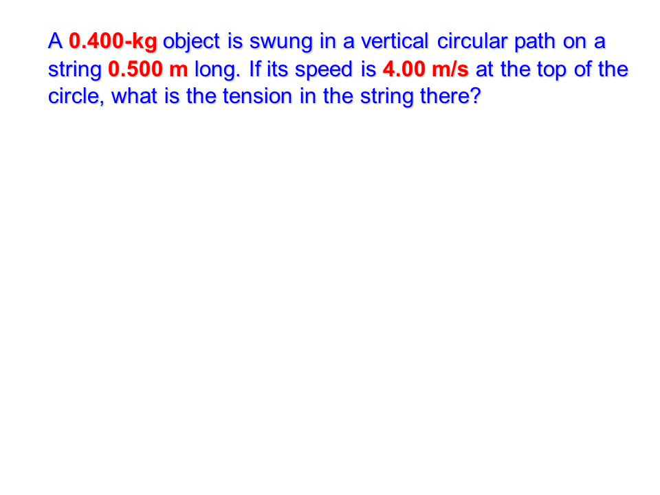 A 0. 400-kg object is swung in a vertical circular path on a string 0