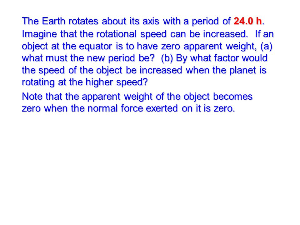 The Earth rotates about its axis with a period of 24. 0 h