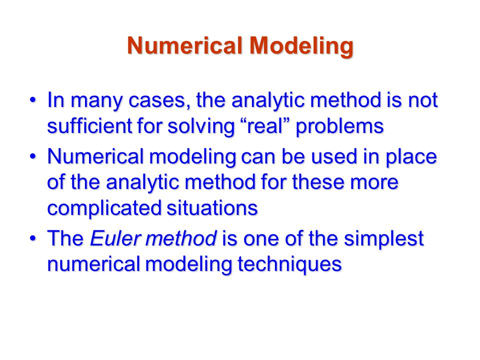 Numerical Modeling In many cases, the analytic method is not sufficient for solving real problems.