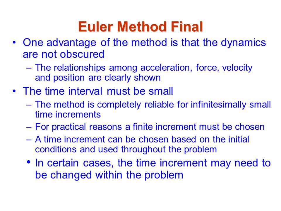 Euler Method Final One advantage of the method is that the dynamics are not obscured.