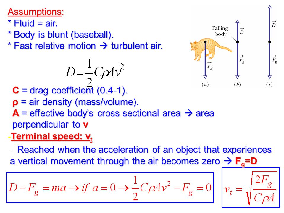 * Body is blunt (baseball). * Fast relative motion  turbulent air.