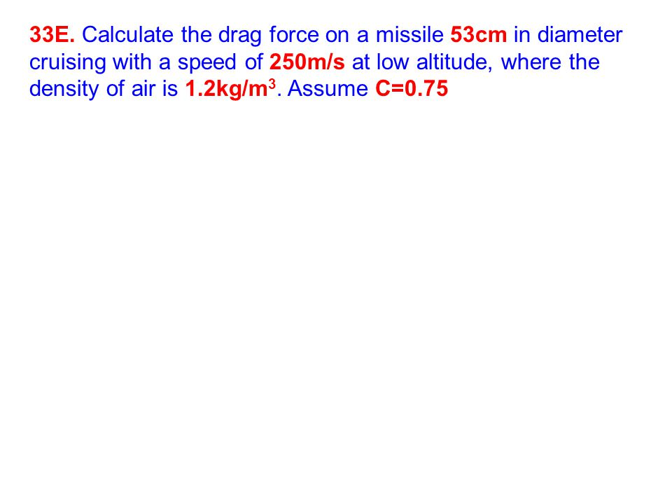 33E. Calculate the drag force on a missile 53cm in diameter