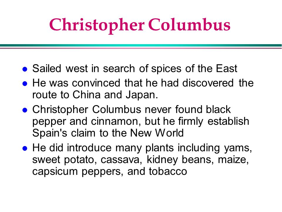 Christopher Columbus Sailed west in search of spices of the East