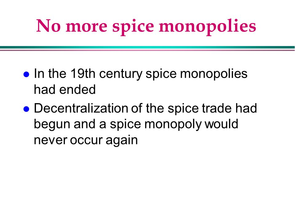 No more spice monopolies