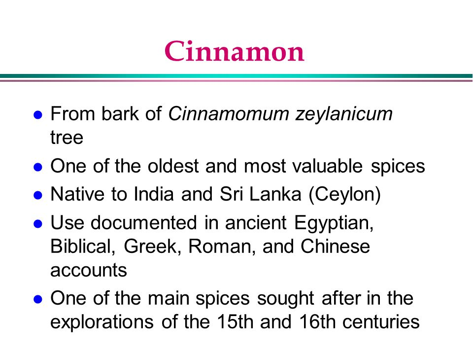 Cinnamon From bark of Cinnamomum zeylanicum tree