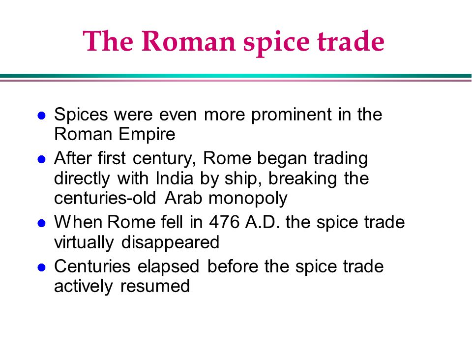 The Roman spice trade Spices were even more prominent in the Roman Empire.