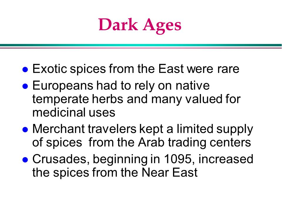 Dark Ages Exotic spices from the East were rare