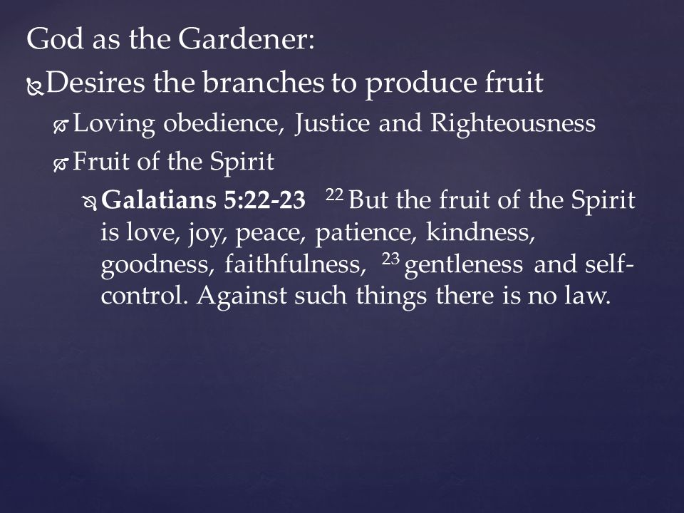Desires the branches to produce fruit