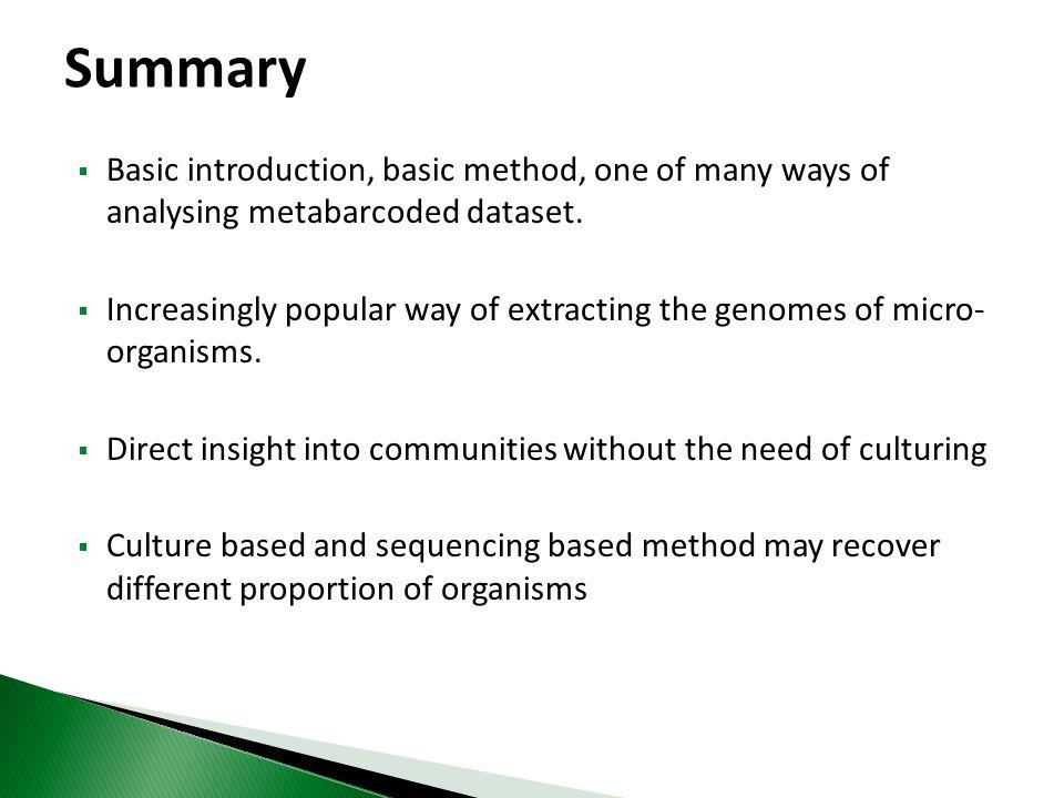 Summary Basic introduction, basic method, one of many ways of analysing metabarcoded dataset.