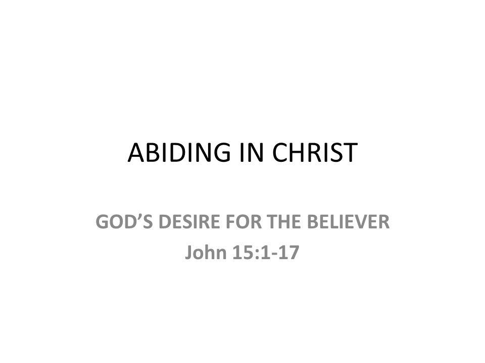 GOD'S DESIRE FOR THE BELIEVER John 15:1-17