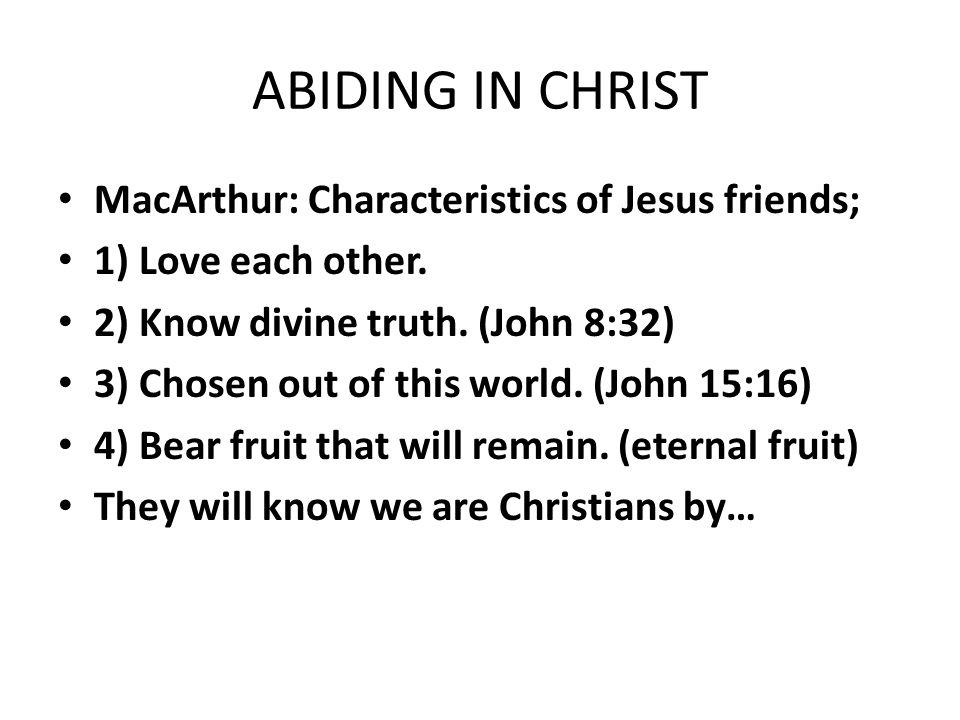 ABIDING IN CHRIST MacArthur: Characteristics of Jesus friends;