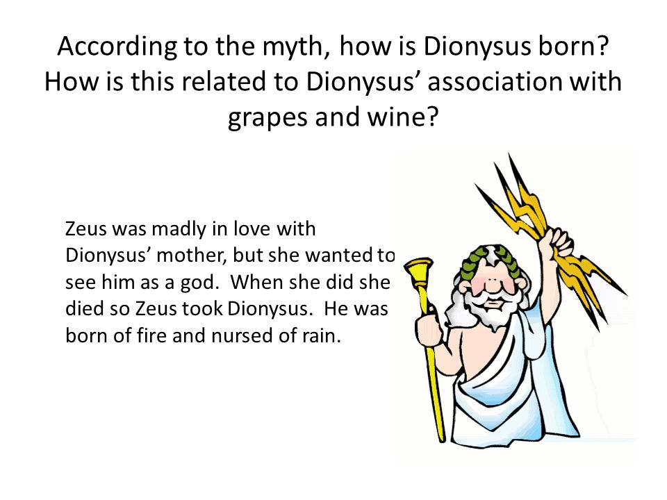 According to the myth, how is Dionysus born
